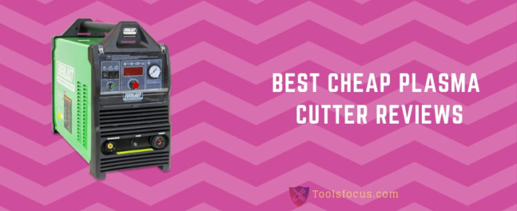 Best Cheap Plasma Cutter Reviews