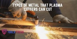 Types Of Metal That Plasma Cutters Can Cut