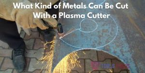 What Kind Of Metals Can Be Cut With A Plasma Cutter
