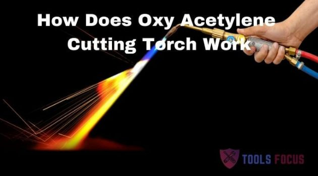 How Does The Oxy Acetylene Cutting Torch Work