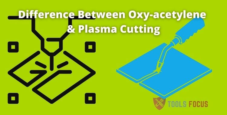 Difference Between Oxy-Acetylene And Plasma Cutting